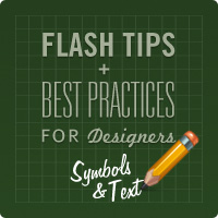 Preview for Flash Tips and Best Practices for Designers: Symbols & Text
