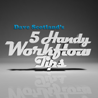 Preview for Dave Scotland's 5 Handy Workflow Tips