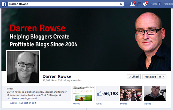 On this popular Facebook page Darren Rowse represents the face of his blog Problogger He has a cropped photo and another intimate shot as well as information about the site