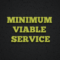 Minimum Viable Service