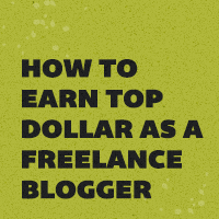 How to earn top dollar working as a freelance blogger