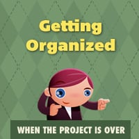 When the project is over getting organized