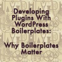 Developing plugins with wordpress boilerplates why boilerplates matter