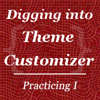 Digging into theme customizer part 3 practicing i1