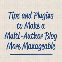 Tips and plugins to make a multi author blog more manageable