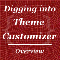 Digging into theme customizer part 1 overview