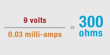 9 volts / 0.03 milli-amps = 300 Ohms