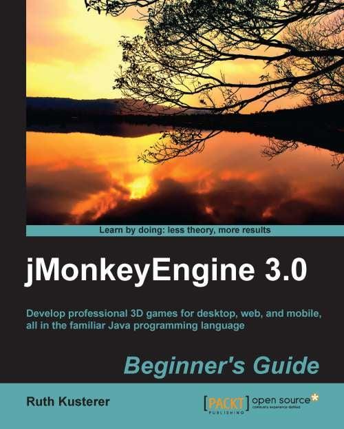 The jMonkeyEngine 30 Beginners Guide