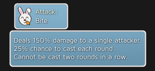Bite - Deals 150% damage to a single attacker. 25% chance to cast each round. Cannot be cast two rounds in a row.