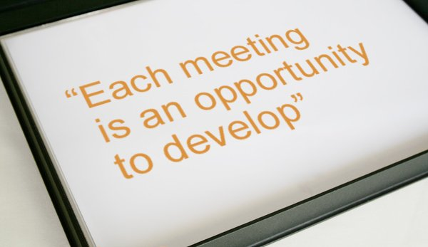 Each meeting is an opportunity to develop