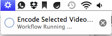 You can even see the progress of the encode in your menu bar.