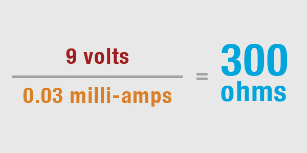 9 volts / 0.03 milli-amps = 300 Ohms