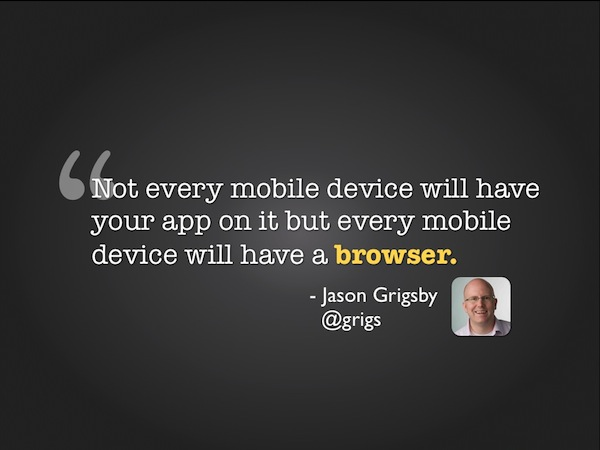 Every mobile device will have a browser.