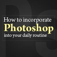 Preview for How to Incorporate Photoshop Into Your Daily Routine