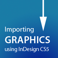 Preview for Quick Tip: Importing Graphics using InDesign CS5
