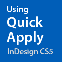 Preview for Quick Tip: Using Quick Apply in InDesign CS5
