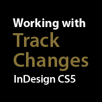Preview for Working with Track Changes: InDesign CS5