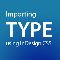 Preview for Quick Tip: Importing Type Using InDesign CS5