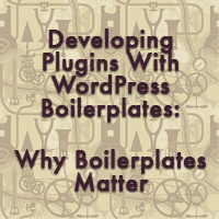 Developing plugins with wordpress boilerplates why boilerplates matter