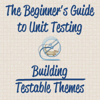 Preview for The Beginner's Guide to Unit Testing: Building Testable Themes