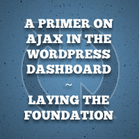 Preview for A Primer on Ajax in the WordPress Dashboard - Laying the Foundation