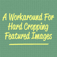 Preview for Quick Tip: A Workaround for Hard Cropping Featured Images