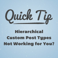 Preview for Quick Tip: Hierarchical Custom Post Types Not Working for You?