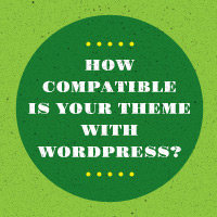 Preview for How Compatible Is Your Theme With WordPress?