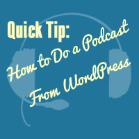 Preview for Quick Tip: How to Do a Podcast From WordPress