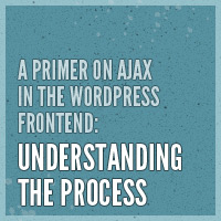 Preview for A Primer on Ajax in the WordPress Frontend: Understanding the Process