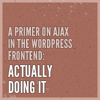 Link toA primer on ajax in the wordpress frontend: actually doing it