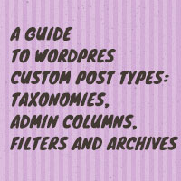A guide to wordpress custom post types taxonomies admin columns filters and archives