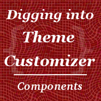 Digging into theme customizer part 2 components