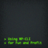 Preview for Using wp-cli for Fun and Profit