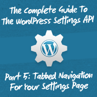 Preview for The Complete Guide To The WordPress Settings API, Part 5: Tabbed Navigation For Your Settings Page