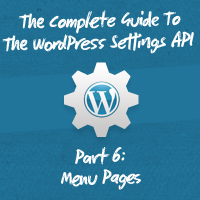 Preview for The Complete Guide To The WordPress Settings API, Part 6: Menu Pages