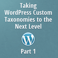 Preview for Taking WordPress Custom Taxonomies to the Next Level