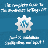 Preview for The Complete Guide To The WordPress Settings API, Part 7: Validation, Sanitisation, and Input I